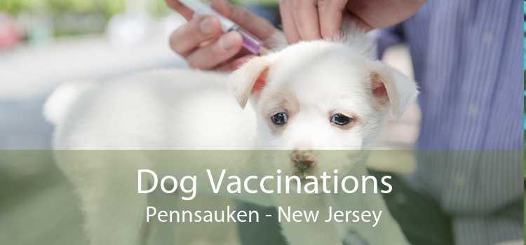 Dog Vaccinations Pennsauken - New Jersey